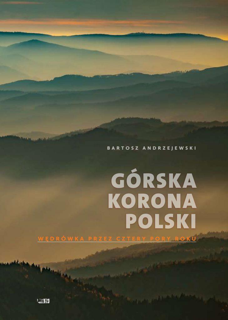 Bartosz Andrzejewski: Górska korona Polski. Wędrówka przez cztery pory roku