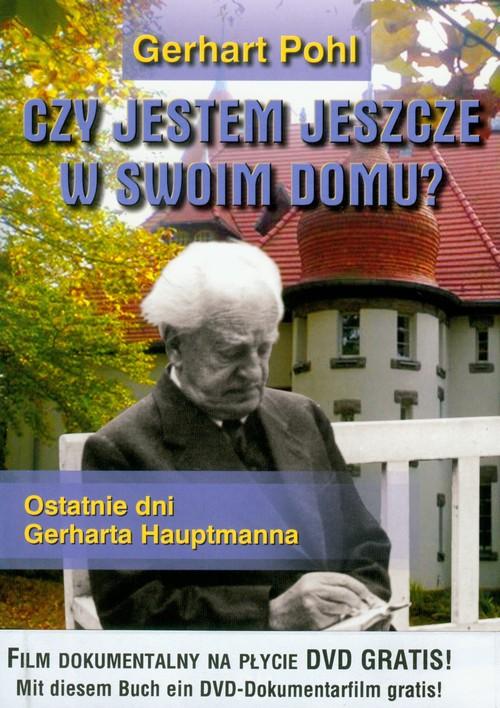 Gerhart Pohl: Czy jestem jeszcze w swoim domu? Ostatnie dni Gerharta Hauptmanna